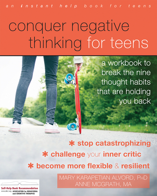 Conquer Negative Thinking for Teens: A Workbook to Break the Nine Thought Habits That Are Holding You Back Cover Image