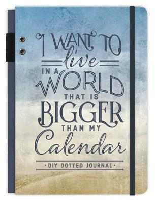 Cover for I Want to Live in a World that Is Bigger Than My Calendar