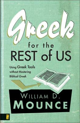 Greek for the Rest of Us: Using Greek Tools Without Mastering Biblical Languages Cover Image