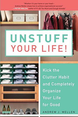Unstuff Your Life!: Kick the Clutter Habit and Completely Organize Your Life for Good Cover Image