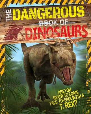 The Dangerous Book of Dinosaurs: Are You Ready to Come Face-To-Face with a T-Rex? Cover Image