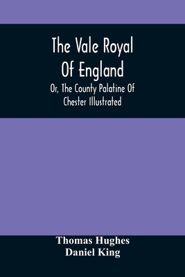 The Vale Royal Of England; Or, The County Palatine Of Chester Illustrated Cover Image