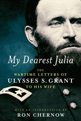 My Dearest Julia: The Wartime Letters of Ulysses S. Grant to His Wife Cover Image