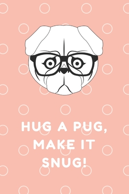 Hug a Pugs, make it snug! Perfect for Drawing and Writing: The Notebooks 100 Pages, 6X9 Cover Image