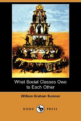 What Social Classes Owe to Each Other (Dodo Press) Cover Image