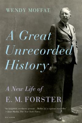 A Great Unrecorded History: A New Life of E. M. Forster Cover Image