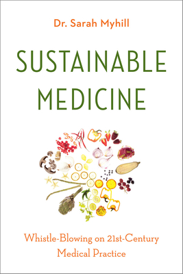Sustainable Medicine: Whistle-Blowing on 21st-Century Medical Practice Cover Image
