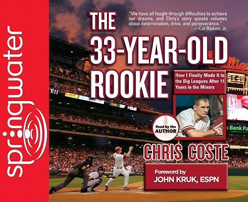 The 33-Year-Old Rookie: How I Finally Made It to the Big Leagues After Eleven Years in the Minors Cover Image