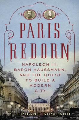 Paris Reborn: Napoleon III, Baron Haussmann, and the Quest to Build a Modern City Cover Image