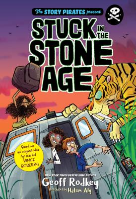 The Story Pirates Present Stuck in the Stone Age by Geoff Rodkey