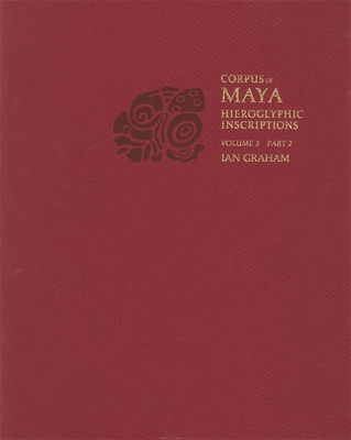 Corpus of Maya Hieroglyphic Inscriptions, Volume 3, Part 2 Cover Image