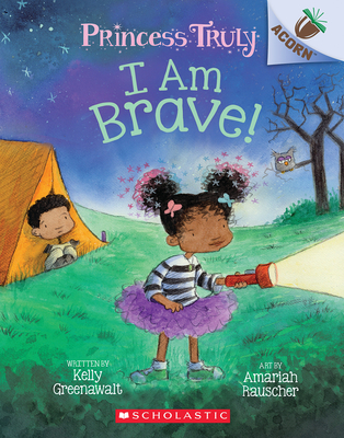 I Am Brave!: An Acorn Book (Princess Truly #5) Cover Image
