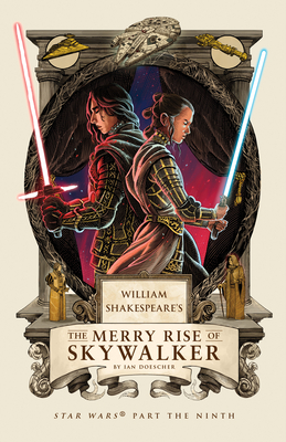 William Shakespeare's The Merry Rise of Skywalker: Star Wars Part the Ninth (William Shakespeare's Star Wars #9) Cover Image