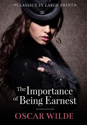 The Importance of Being Ernest - Classics in Large Print Cover Image
