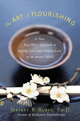 The Art of Flourishing: A New East-West Approach to Staying Sane and Finding Love in an Insane World Cover Image