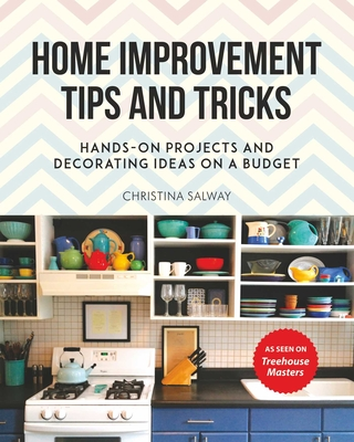 Home Improvement Tips and Tricks: Hands-on Projects and Decorating Ideas on a Budget Cover Image