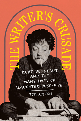 The Writer's Crusade: Kurt Vonnegut and the Many Lives of Slaughterhouse-Five (Books About Books) Cover Image