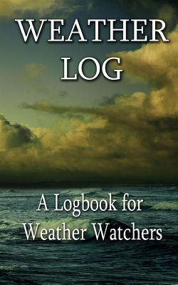 Weather Log: A Logbook for Weather Watchers Cover Image