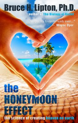 The Honeymoon Effect: The Science of Creating Heaven on Earth Cover Image
