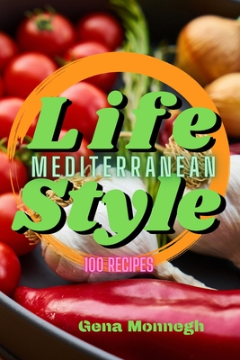 Mediterranean Life Style 100 Recipes Cover Image