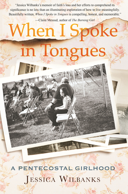 When I Spoke in Tongues: A Pentecostal Girlhood