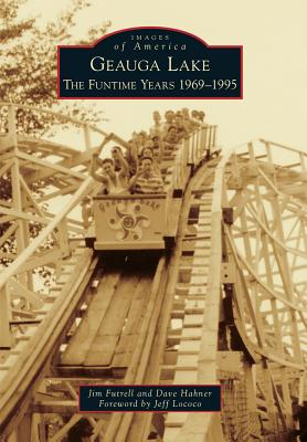 Geauga Lake: The Funtime Years 1969-1995 (Images of America) Cover Image