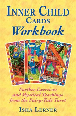 Inner Child Cards Workbook: Further Exercises and Mystical Teachings from the Fairy-Tale Tarot Cover Image