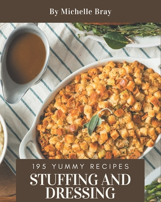 195 Yummy Stuffing and Dressing Recipes: A Yummy Stuffing and Dressing Cookbook that Novice can Cook Cover Image