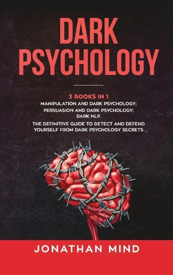 Dark Psychology: (3 Books in 1): Manipulation and Dark Psychology; Persuasion and Dark Psychology; Dark NLP. The Definitive Guide to De Cover Image