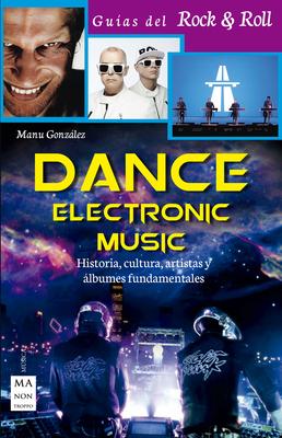 Dance Electronic Music: Historia, cultura, artistas y álbumes fundamentales (Guías del Rock & Roll) Cover Image