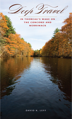 Deep Travel: In Thoreau's Wake on the Concord and Merrimack (American Land & Life) Cover Image