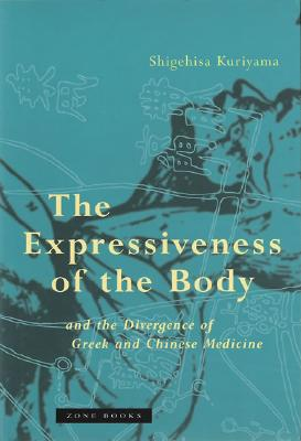 The Expressiveness of the Body and the Divergence of Greek and Chinese Medicine (Zone Books) Cover Image