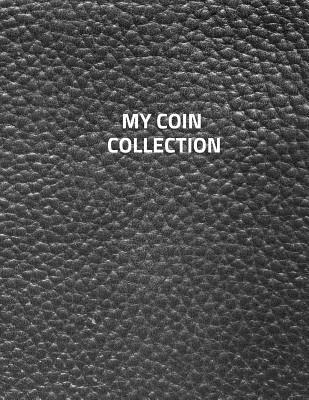 My Coin Collection: Coin albums Large 100 Pages, Practical and extended 8.5 x 11 inches Cover Image