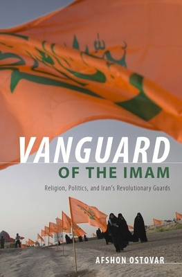 Vanguard of the Imam: Religion, Politics, and Iran's Revolutionary Guards Cover Image