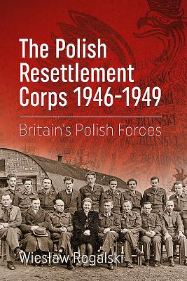 The Polish Resettlement Corps 1946-1949: Britain's Polish Forces Cover Image
