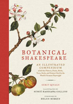 Botanical Shakespeare: An Illustrated Compendium of All the Flowers, Fruits, Herbs, Trees, Seeds, and Grasses Cited by the World's Greatest Playwright Cover Image