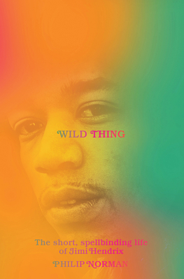 Wild Thing: The Short, Spellbinding Life of Jimi Hendrix Cover Image