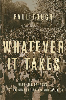 Whatever It Takes: Geoffrey Canada's Quest to Change Harlem and America Cover Image