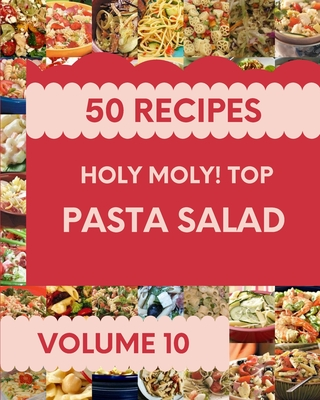 Holy Moly! Top 50 Pasta Salad Recipes Volume 10: The Best Pasta Salad Cookbook on Earth Cover Image