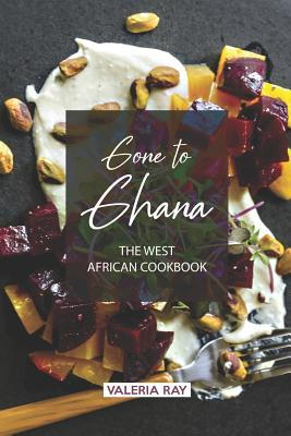 Gone to Ghana: The West African Cookbook Cover Image