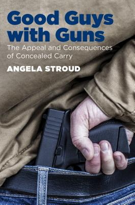 Good Guys with Guns: The Appeal and Consequences of Concealed Carry Cover Image