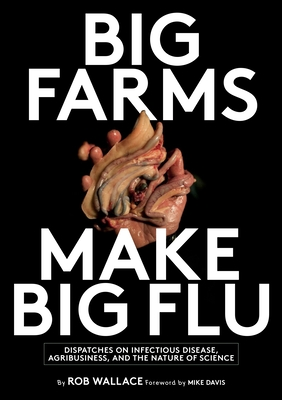 Big Farms Make Big Flu: Dispatches on Influenza, Agribusiness, and the Nature of Science Cover Image