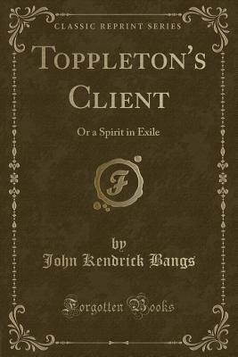 Toppleton's Client: Or a Spirit in Exile (Classic Reprint) Cover Image