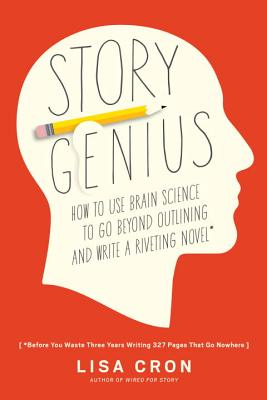 Story Genius: How to Use Brain Science to Go Beyond Outlining and Write a Riveting Novel (Before You Waste Three Years Writing 327 Pages That Go Nowhere) Cover Image