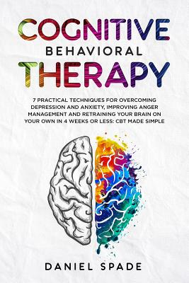 Cognitive Behavioral Therapy: 7 Practical Techniques For Overcoming Depression and Anxiety, Improving Anger Management And Retraining Your Brain On Cover Image