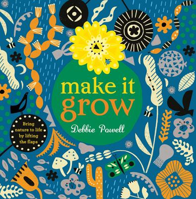 Make It Grow: Bring nature to life by lifting the flaps Cover Image