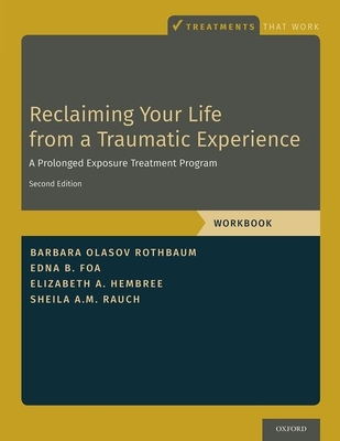 Reclaiming Your Life from a Traumatic Experience: A Prolonged Exposure Treatment Program - Workbook (Treatments That Work) Cover Image