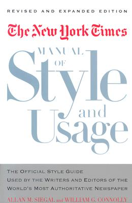 The New York Times Manual of Style and Usage, Revised and Expanded Edition: The Official Style Guide Used by the Writers and Editors of the World's Mo Cover Image