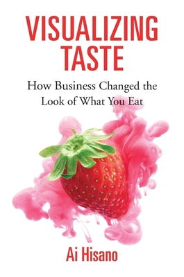 Visualizing Taste: How Business Changed the Look of What You Eat (Harvard Studies in Business History #53) Cover Image