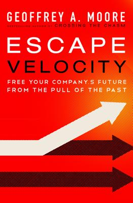 Escape Velocity: Free Your Company's Future from the Pull of the Past Cover Image
